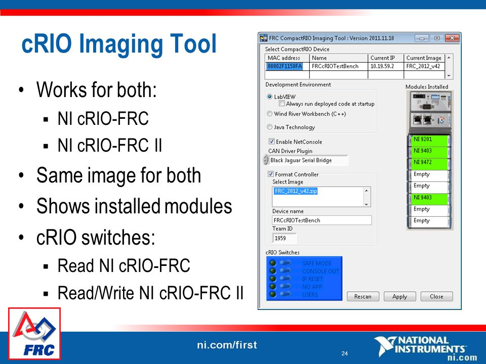 24 cRIO Imaging Tool Works for both:  NI cRIO-FRC  NI cRIO-FRC II Same image for both Shows installed modules cRIO switches:  Read NI cRIO-FRC  Read/Write NI cRIO-FRC II
