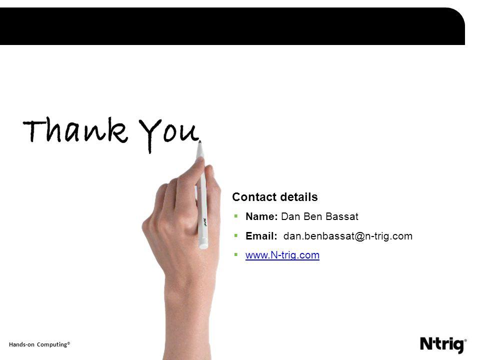 1 Hands-on Computing® Contact details  Name: Dan Ben Bassat  Email: dan.benbassat@n-trig.com  www.N-trig.com www.N-trig.com