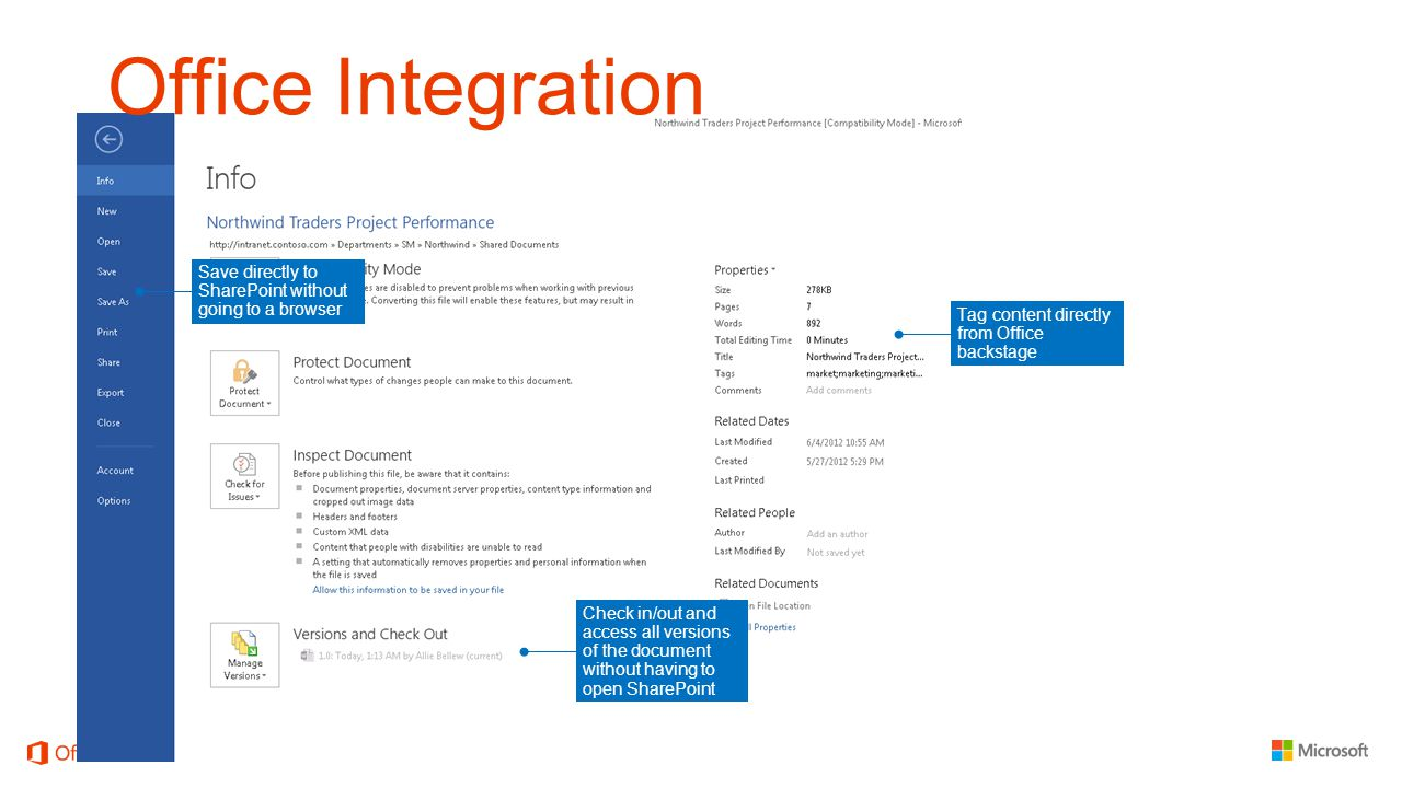 Tag content directly from Office backstage Office Integration Check in/out and access all versions of the document without having to open SharePoint Save directly to SharePoint without going to a browser