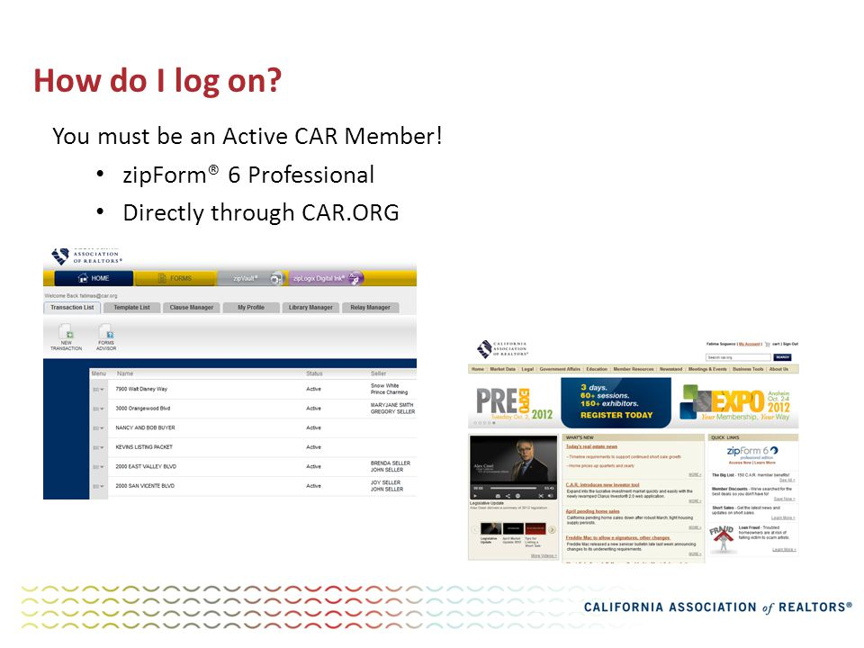 How do I log on You must be an Active CAR Member! zipForm® 6 Professional Directly through CAR.ORG