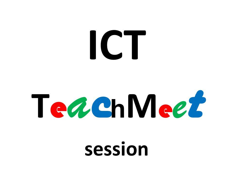 ICT T e a c h M e e t session