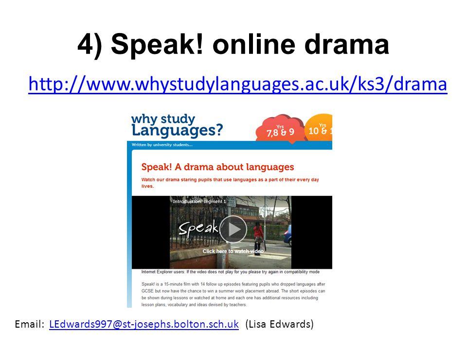 4) Speak! online drama http://www.whystudylanguages.ac.uk/ks3/drama Email: LEdwards997@st-josephs.bolton.sch.uk (Lisa Edwards)LEdwards997@st-josephs.b