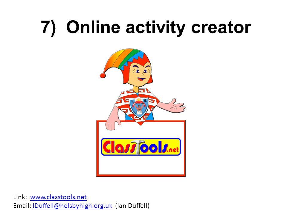 7) Online activity creator Link: www.classtools.net Email: IDuffell@helsbyhigh.org.uk (Ian Duffell)www.classtools.netIDuffell@helsbyhigh.org.uk