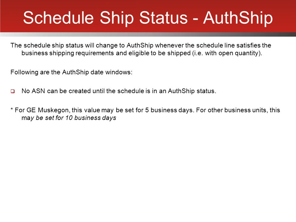 Schedule Ship Status - AuthShip The schedule ship status will change to AuthShip whenever the schedule line satisfies the business shipping requiremen