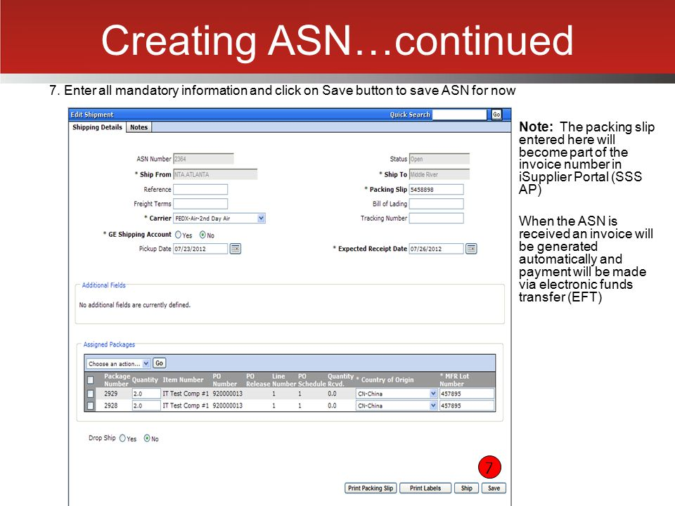 Creating ASN…continued 7. Enter all mandatory information and click on Save button to save ASN for now 7 Note: The packing slip entered here will beco