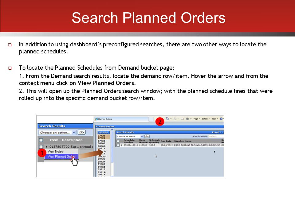 Search Planned Orders  In addition to using dashboard's preconfigured searches, there are two other ways to locate the planned schedules.  To locate