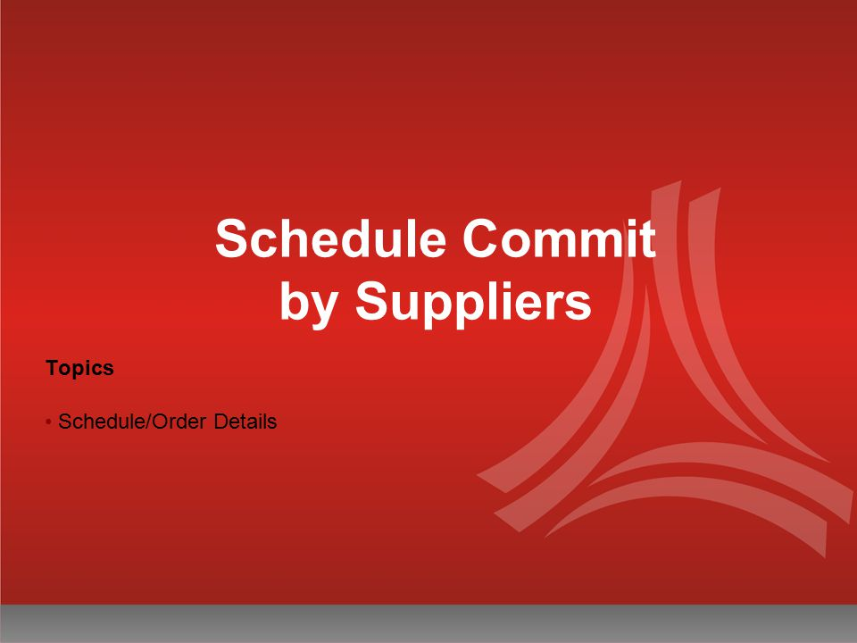 Schedule Commit by Suppliers Topics Schedule/Order Details