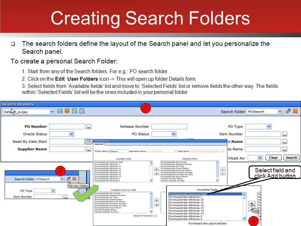 Creating Search Folders  The search folders define the layout of the Search panel and let you personalize the Search panel. To create a personal Sear
