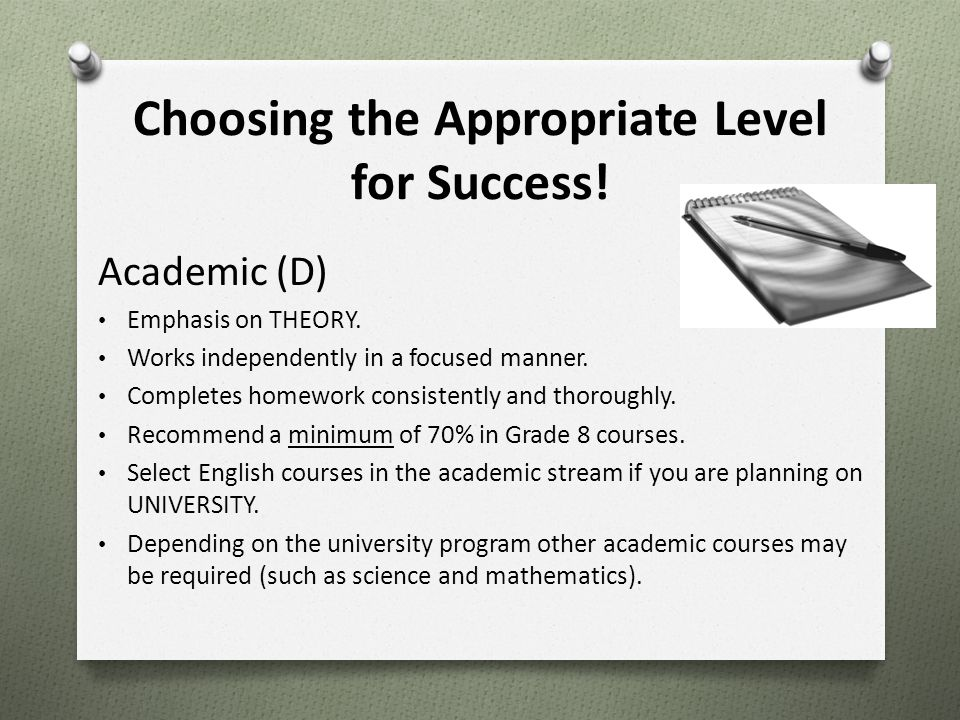 Choosing the Appropriate Level for Success! Academic (D) Emphasis on THEORY. Works independently in a focused manner. Completes homework consistently