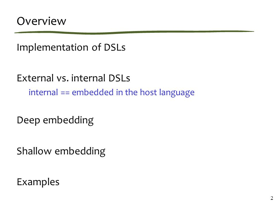 Overview Implementation of DSLs External vs.