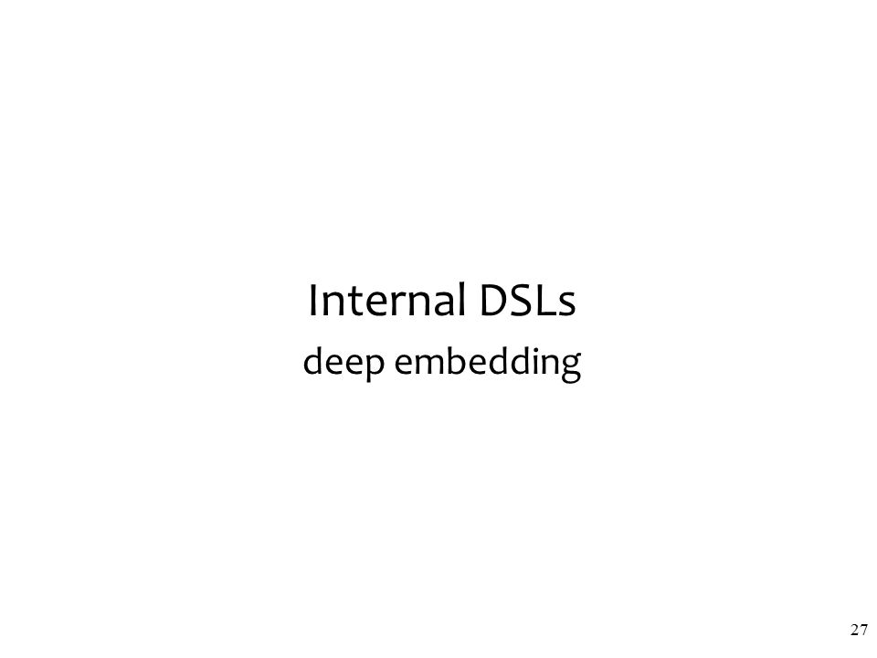 Internal DSLs deep embedding 27