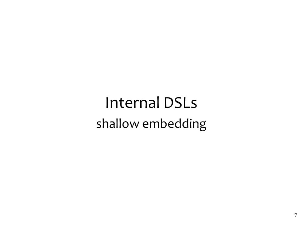 Internal DSLs shallow embedding 7