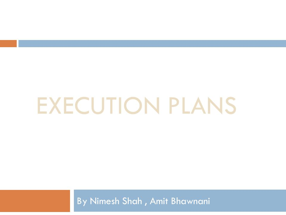 EXECUTION PLANS By Nimesh Shah, Amit Bhawnani
