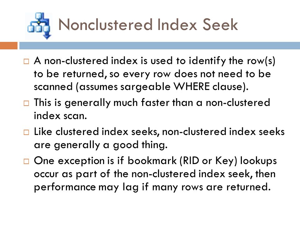 Nonclustered Index Seek  A non-clustered index is used to identify the row(s) to be returned, so every row does not need to be scanned (assumes sarge