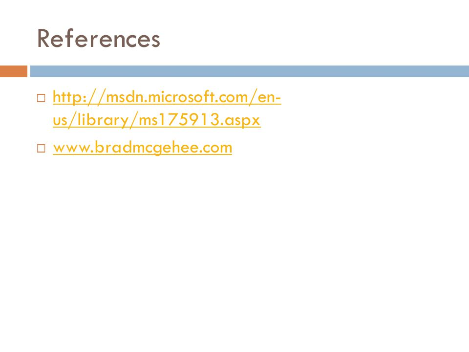 References  http://msdn.microsoft.com/en- us/library/ms175913.aspx http://msdn.microsoft.com/en- us/library/ms175913.aspx  www.bradmcgehee.com www.bradmcgehee.com