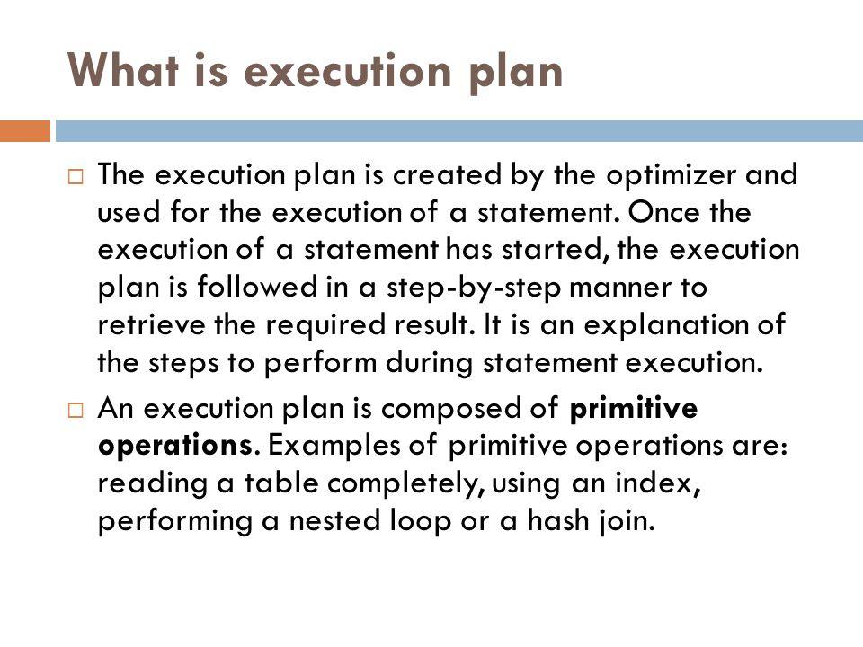 What is execution plan  The execution plan is created by the optimizer and used for the execution of a statement.