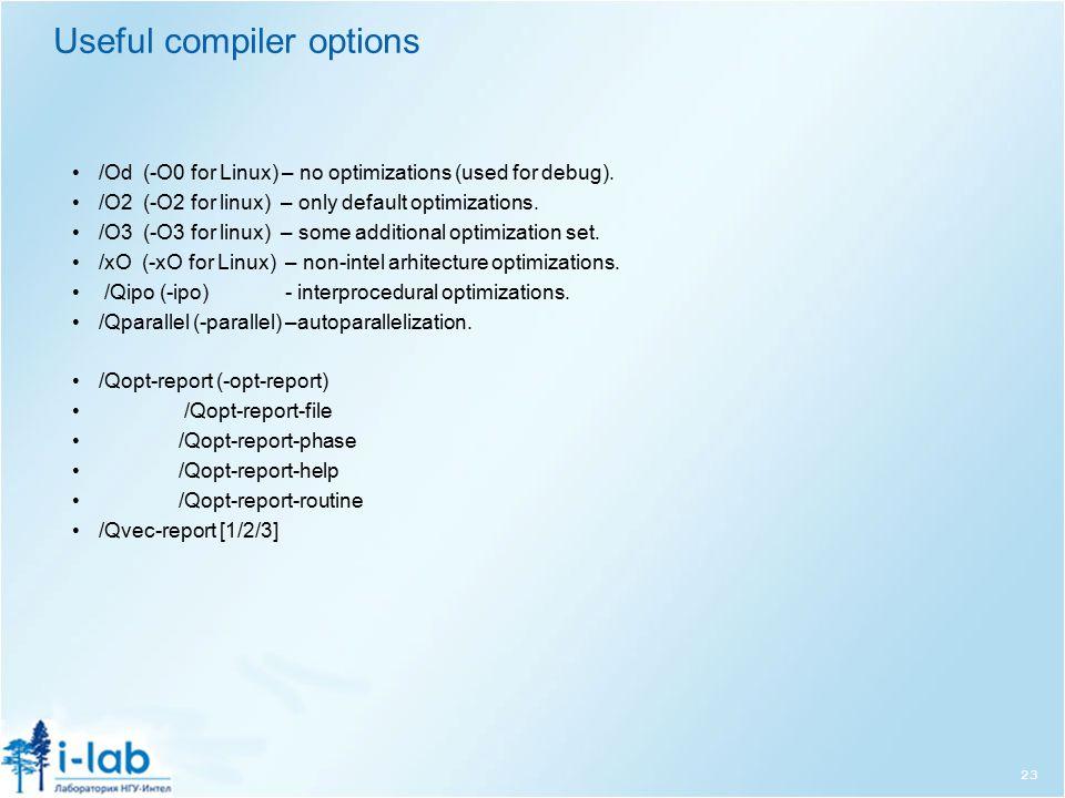 Useful compiler options /Od (-O0 for Linux) – no optimizations (used for debug).