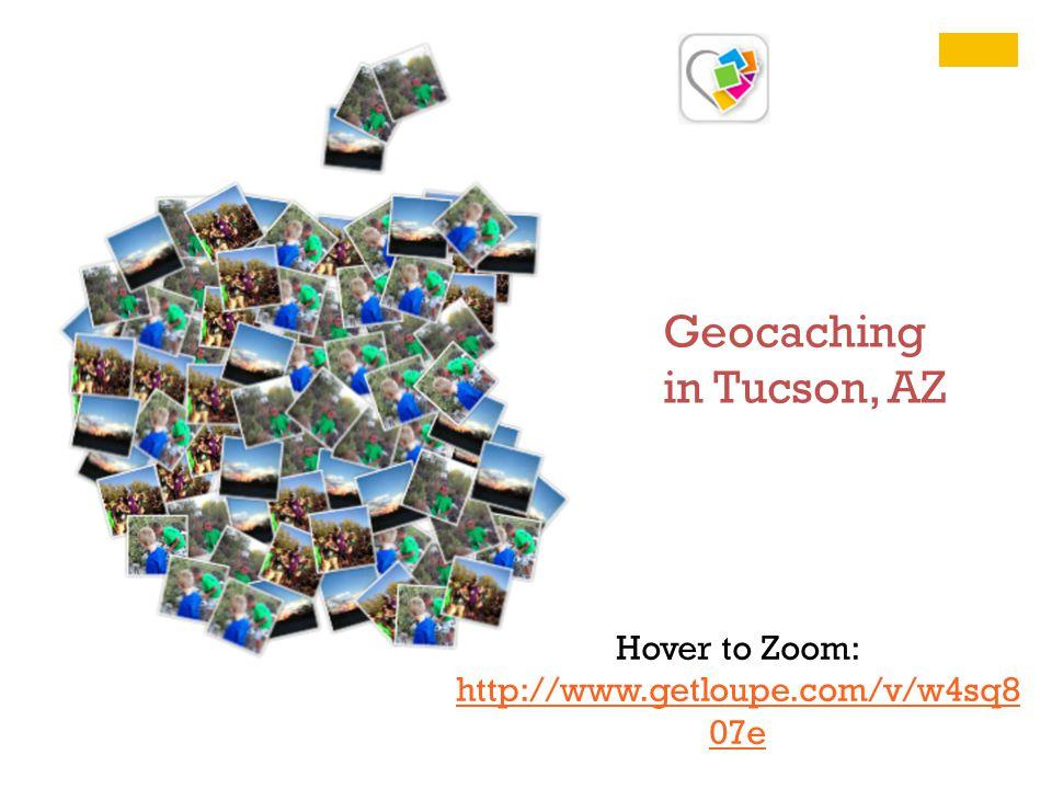 Hover to Zoom: http://www.getloupe.com/v/w4sq8 07e http://www.getloupe.com/v/w4sq8 07e Geocaching in Tucson, AZ