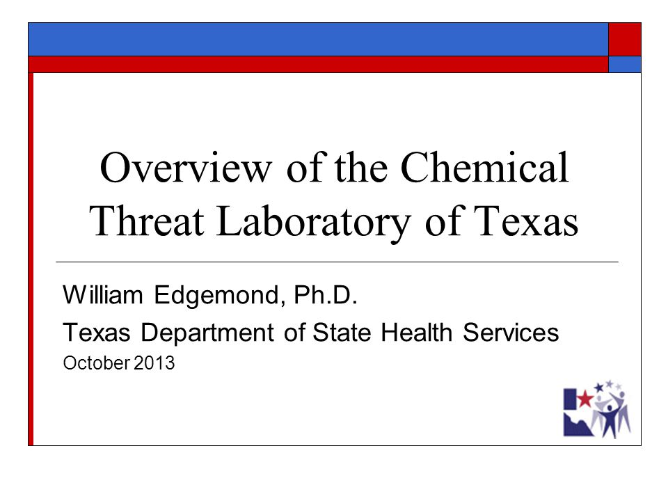 Overview of the Chemical Threat Laboratory of Texas William Edgemond, Ph.D. Texas Department of State Health Services October 2013