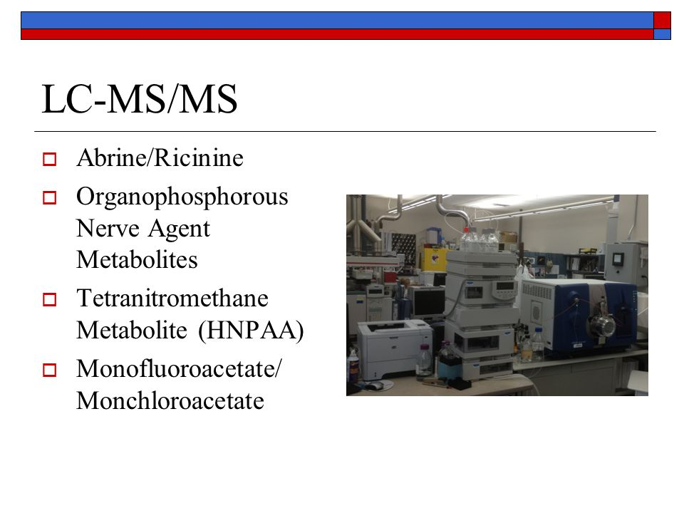 LC-MS/MS  Abrine/Ricinine  Organophosphorous Nerve Agent Metabolites  Tetranitromethane Metabolite (HNPAA)  Monofluoroacetate/ Monchloroacetate