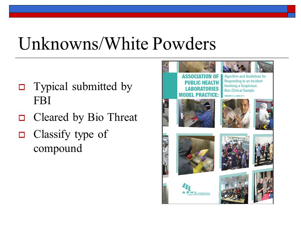 Unknowns/White Powders  Typical submitted by FBI  Cleared by Bio Threat  Classify type of compound