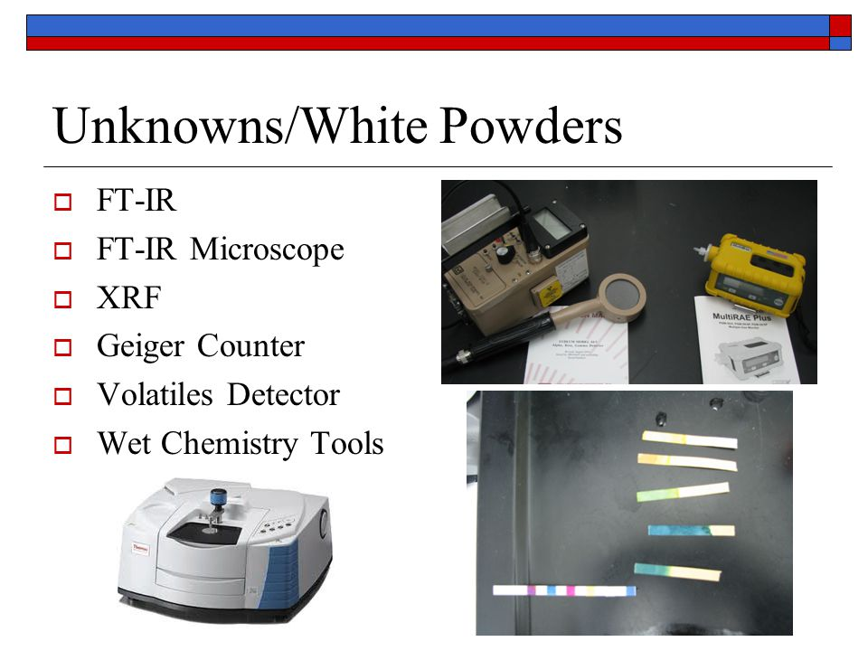 Unknowns/White Powders  FT-IR  FT-IR Microscope  XRF  Geiger Counter  Volatiles Detector  Wet Chemistry Tools