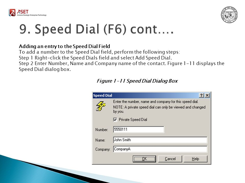 Adding an entry to the Speed Dial Field To add a number to the Speed Dial field, perform the following steps: Step 1 Right-click the Speed Dials field and select Add Speed Dial.
