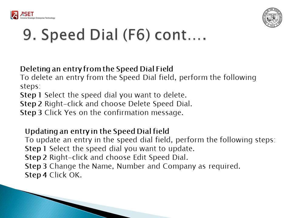 Deleting an entry from the Speed Dial Field To delete an entry from the Speed Dial field, perform the following steps: Step 1 Select the speed dial you want to delete.