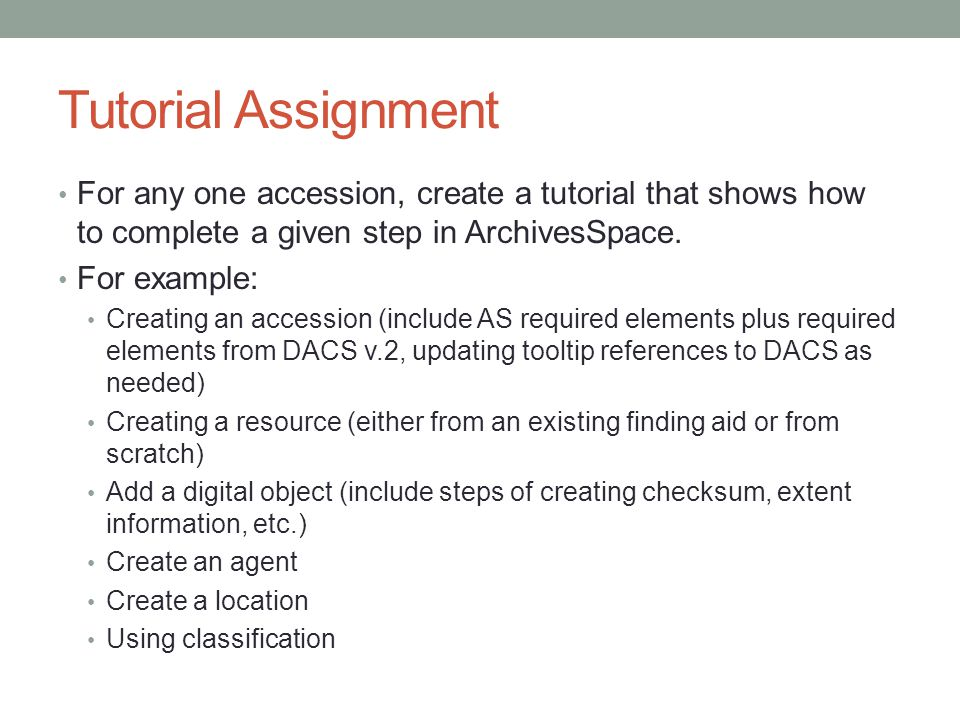 Tutorial Assignment For any one accession, create a tutorial that shows how to complete a given step in ArchivesSpace.