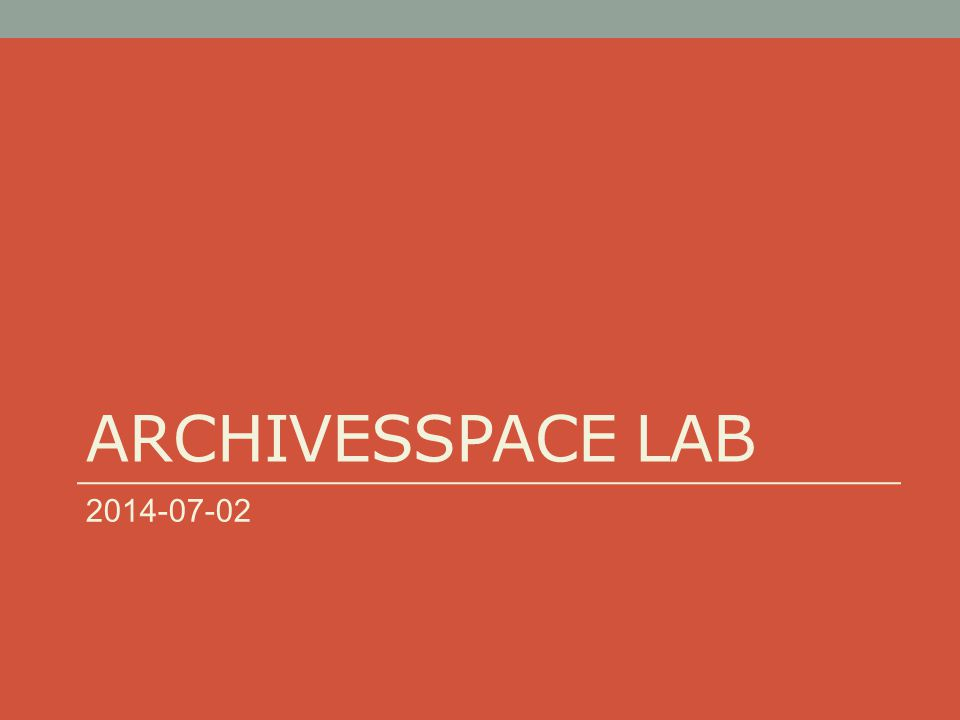 ARCHIVESSPACE LAB 2014-07-02