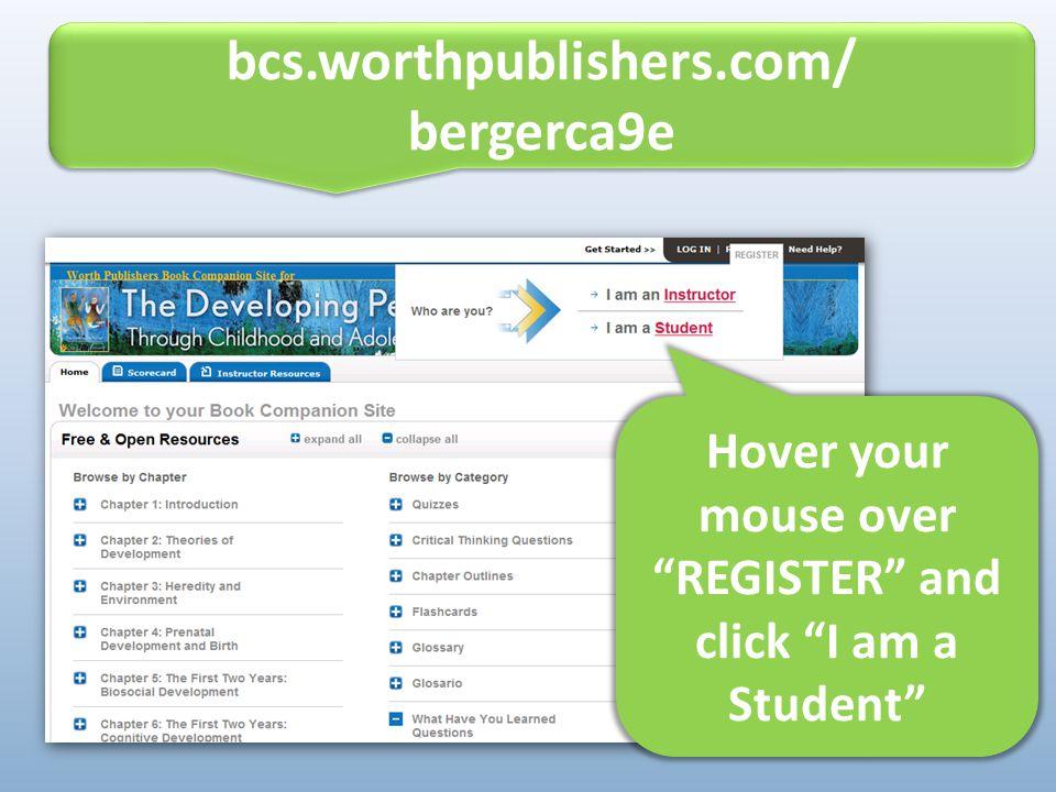 """bcs.worthpublishers.com/ bergerca9e bcs.worthpublishers.com/ bergerca9e Hover your mouse over """"REGISTER"""" and click """"I am a Student"""""""
