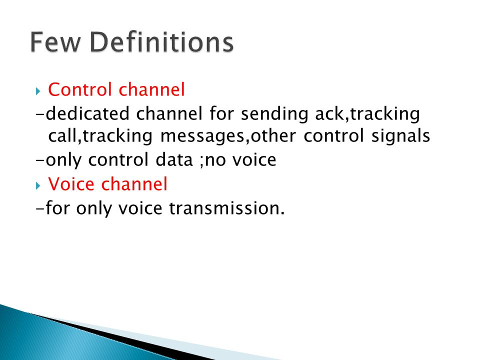 Control channel -dedicated channel for sending ack,tracking call,tracking messages,other control signals -only control data ;no voice  Voice channel -for only voice transmission.