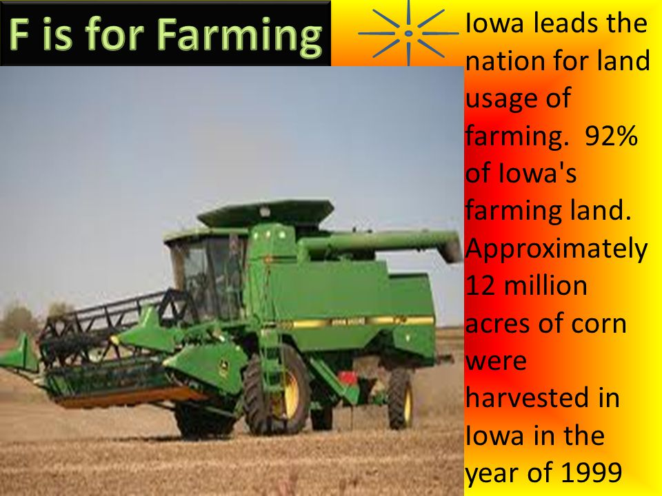 Iowa leads the nation for land usage of farming. 92% of Iowa s farming land.
