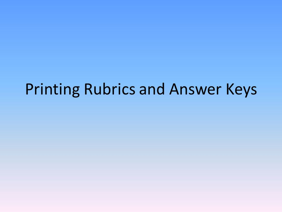 Printing Rubrics and Answer Keys