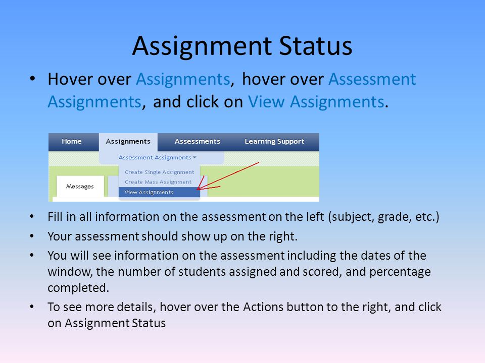 Assignment Status Hover over Assignments, hover over Assessment Assignments, and click on View Assignments.