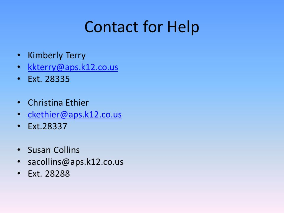 Contact for Help Kimberly Terry kkterry@aps.k12.co.us Ext.