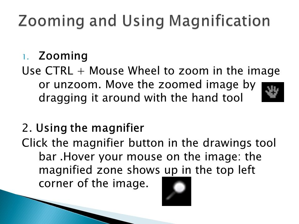 1. Zooming Use CTRL + Mouse Wheel to zoom in the image or unzoom.