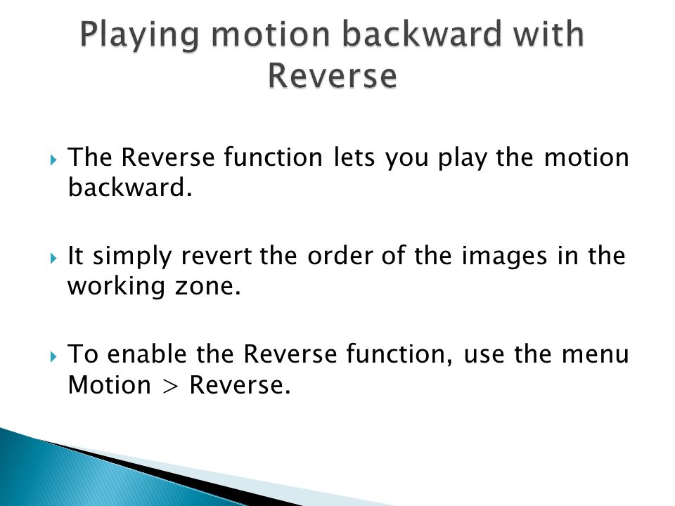  The Reverse function lets you play the motion backward.