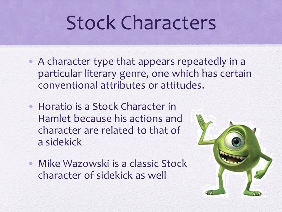 Stock Characters A character type that appears repeatedly in a particular literary genre, one which has certain conventional attributes or attitudes.