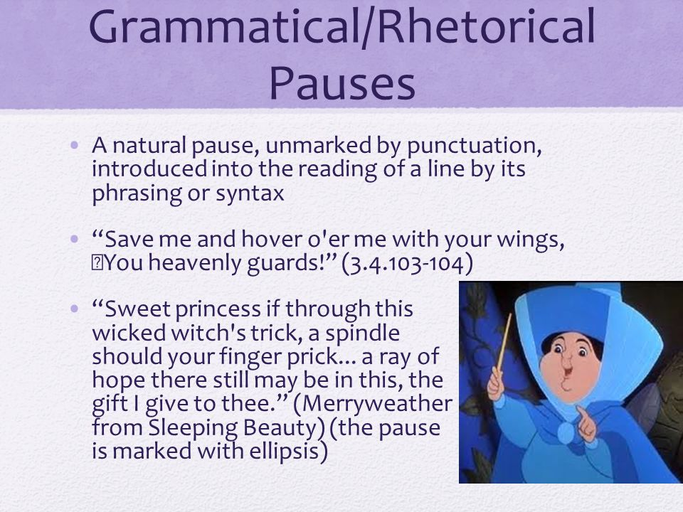 "Grammatical/Rhetorical Pauses A natural pause, unmarked by punctuation, introduced into the reading of a line by its phrasing or syntax ""Save me and h"