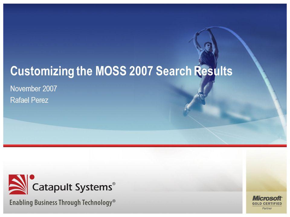 Customizing the MOSS 2007 Search Results November 2007 Rafael Perez
