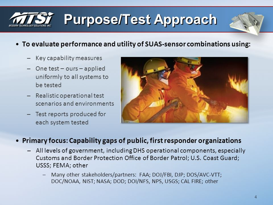 Test categories ̶Scripted operational scenarios –Search and rescue (SAR) –Fire/HAZMAT/disaster –Law enforcement (LE) ̶Operational utility assessments ̶Use in National Airspace System (NAS) RAPS Scope 5  Technical scope, requirements ̶Restricted airspace (COAs are not feasible) ̶Fixed- and rotary-winged aircraft, < 25 lb MTOW, and modular, available sensors (already integrated) that address our test objectives ̶Day-time flight testing at altitudes < 400 ft (AGL)