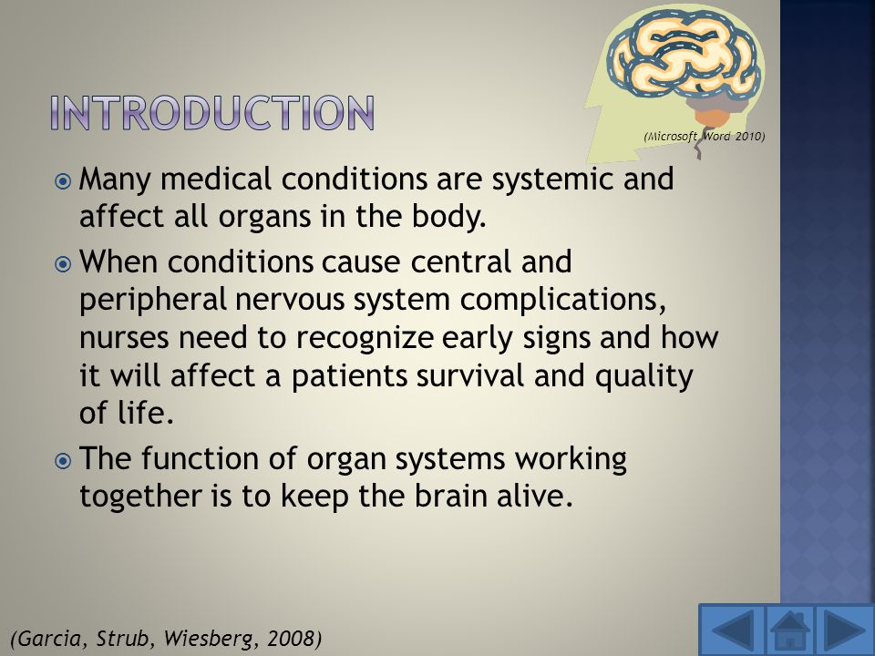  Many medical conditions are systemic and affect all organs in the body.