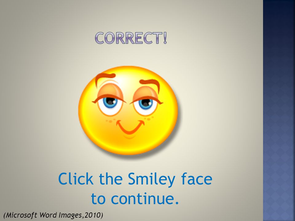 Click the Smiley face to continue. (Microsoft Word Images,2010)