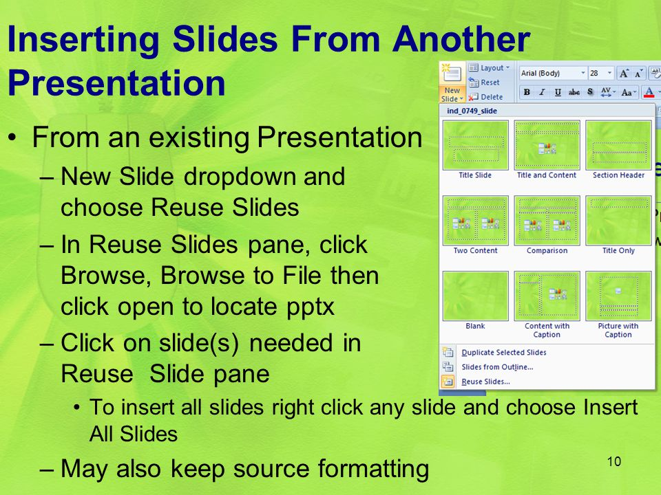 Inserting Slides From Another Presentation From an existing Presentation –New Slide dropdown and choose Reuse Slides –In Reuse Slides pane, click Brow