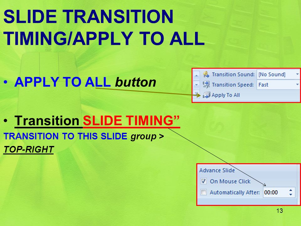 SLIDE TRANSITION TIMING/APPLY TO ALL APPLY TO ALL button Transition SLIDE TIMING TRANSITION TO THIS SLIDE group > TOP-RIGHT 13