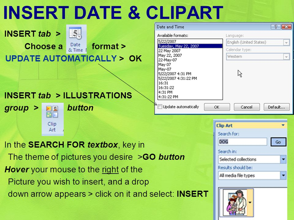 INSERT DATE & CLIPART INSERT tab > Choose a format > UPDATE AUTOMATICALLY > OK INSERT tab > ILLUSTRATIONS group > button In the SEARCH FOR textbox, ke
