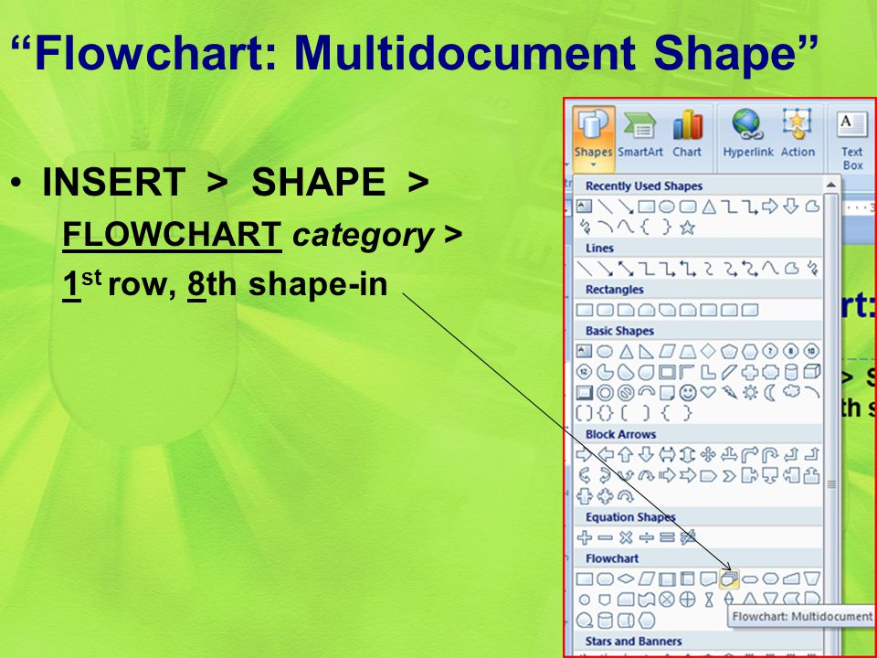 """Flowchart: Multidocument Shape"" INSERT > SHAPE > FLOWCHART category > 1 st row, 8th shape-in 26"