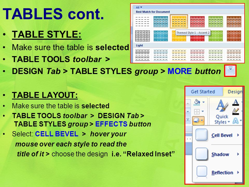 TABLES cont. TABLE STYLE: Make sure the table is selected TABLE TOOLS toolbar > DESIGN Tab > TABLE STYLES group > MORE button TABLE LAYOUT: Make sure