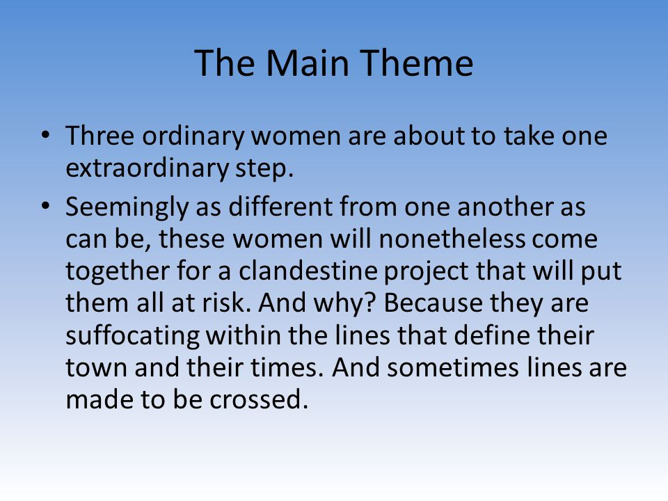 The Main Theme Three ordinary women are about to take one extraordinary step.